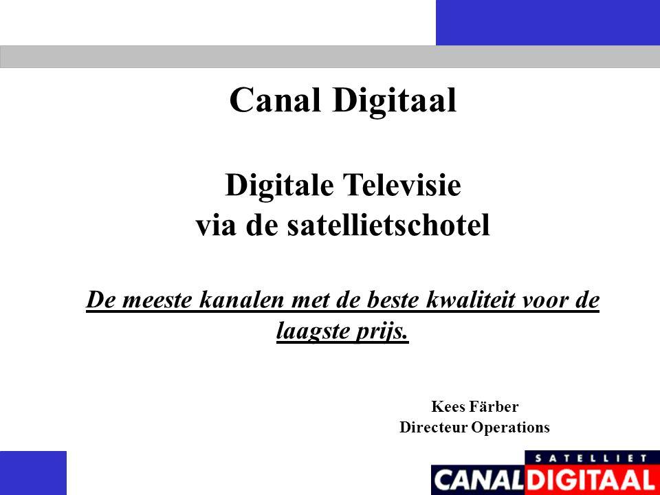 Canal Digitaal Digitale Televisie via de satellietschotel De meeste kanalen met de beste kwaliteit voor de laagste prijs.