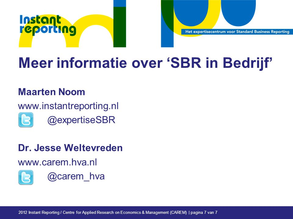 Meer informatie over 'SBR in Bedrijf' Maarten Noom www.instantreporting.nl @expertiseSBR Dr.