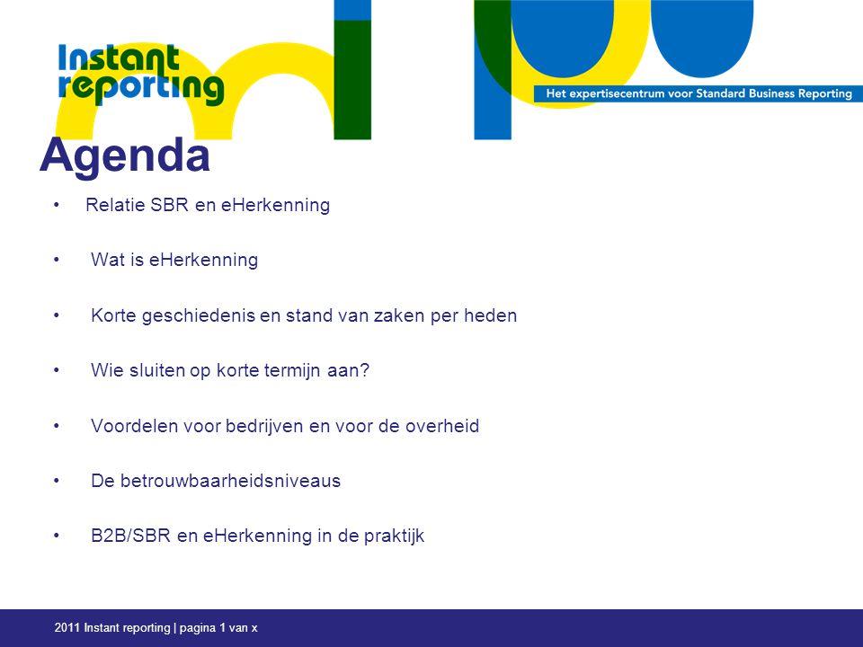 2011 Instant reporting | pagina 1 van x Agenda Relatie SBR en eHerkenning Wat is eHerkenning Korte geschiedenis en stand van zaken per heden Wie sluiten op korte termijn aan.