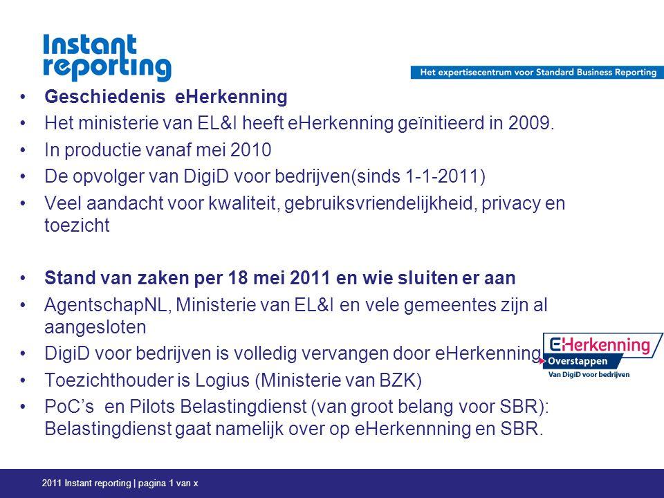 Geschiedenis eHerkenning Het ministerie van EL&I heeft eHerkenning geïnitieerd in 2009.