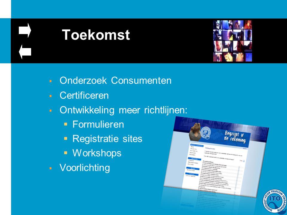 Toekomst OOnderzoek Consumenten CCertificeren OOntwikkeling meer richtlijnen: FFormulieren RRegistratie sites WWorkshops VVoorlichting