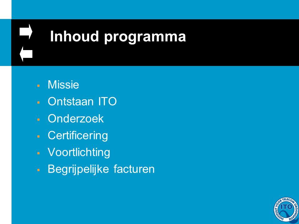 Inhoud programma  Missie  Ontstaan ITO  Onderzoek  Certificering  Voortlichting  Begrijpelijke facturen