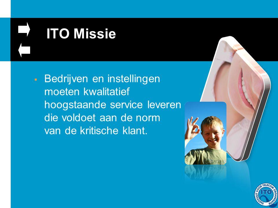 ITO Missie  Bedrijven en instellingen moeten kwalitatief hoogstaande service leveren die voldoet aan de norm van de kritische klant.