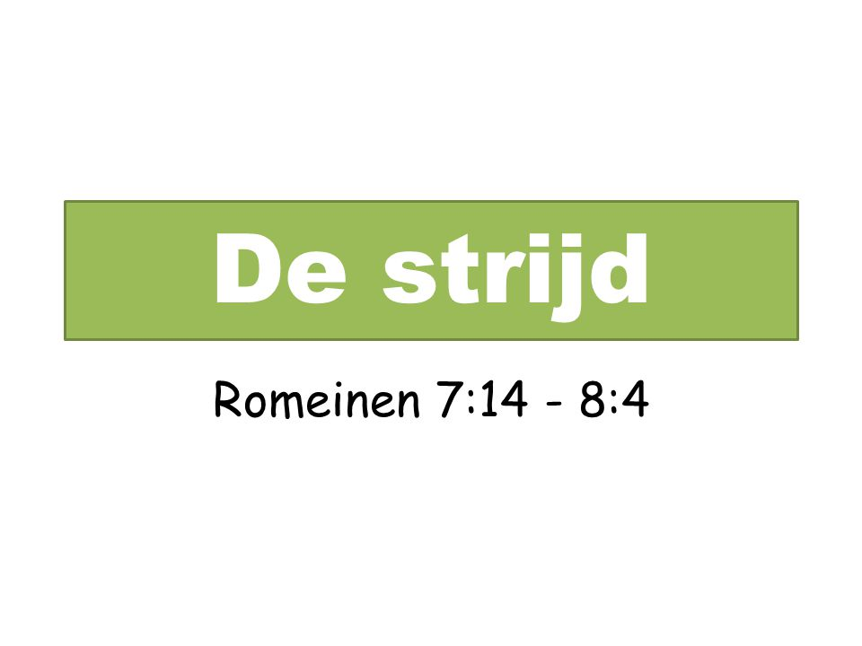 De strijd Rom.7:14-8:4