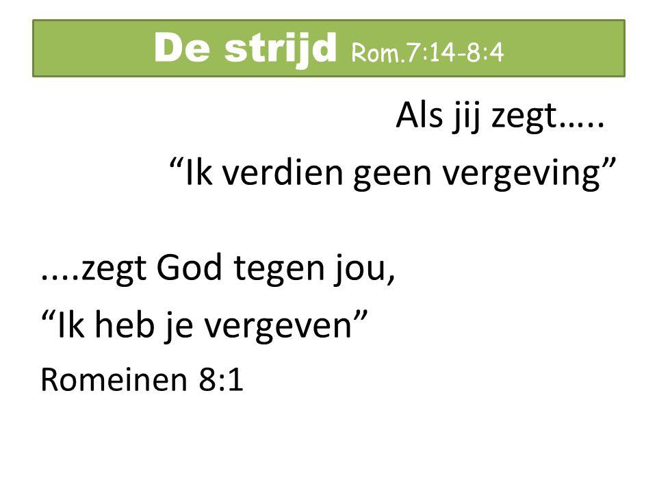 """De strijd Rom.7:14-8:4 Als jij zegt….. """"Ik verdien geen vergeving""""....zegt God tegen jou, """"Ik heb je vergeven"""" Romeinen 8:1"""