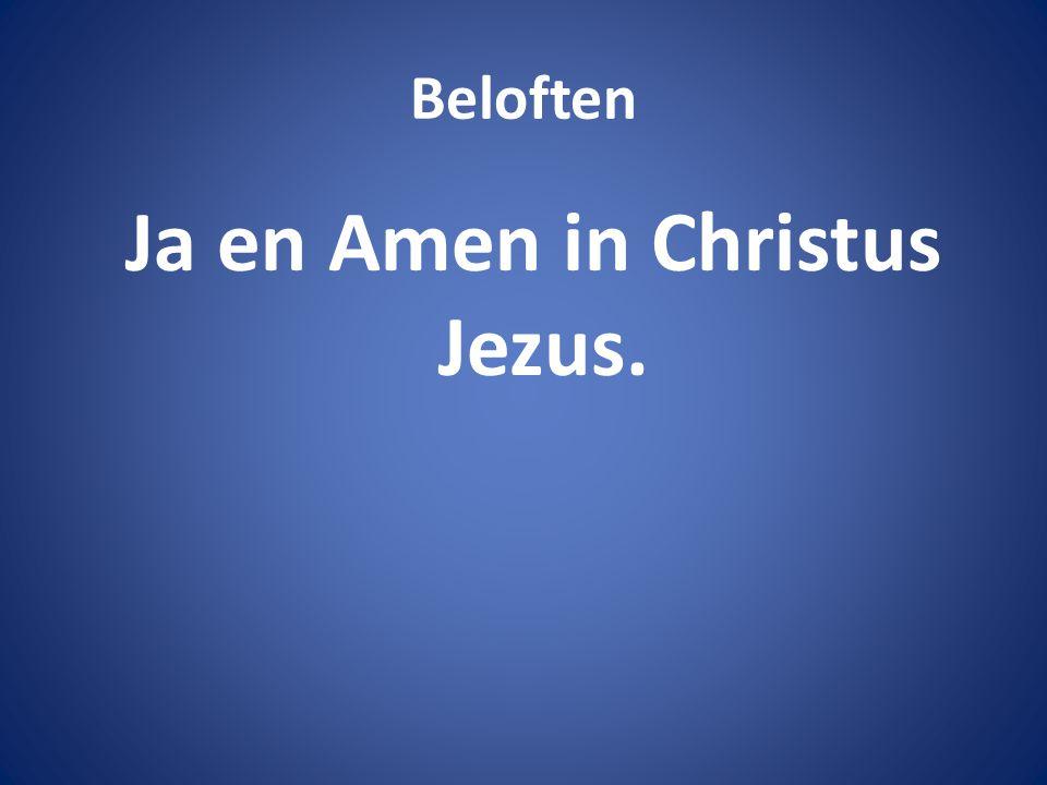 Beloften Ja en Amen in Christus Jezus.