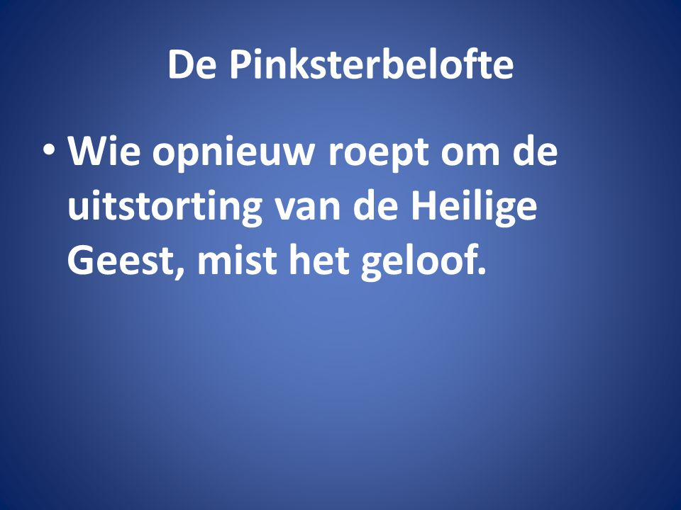 De Pinksterbelofte Wie opnieuw roept om de uitstorting van de Heilige Geest, mist het geloof.
