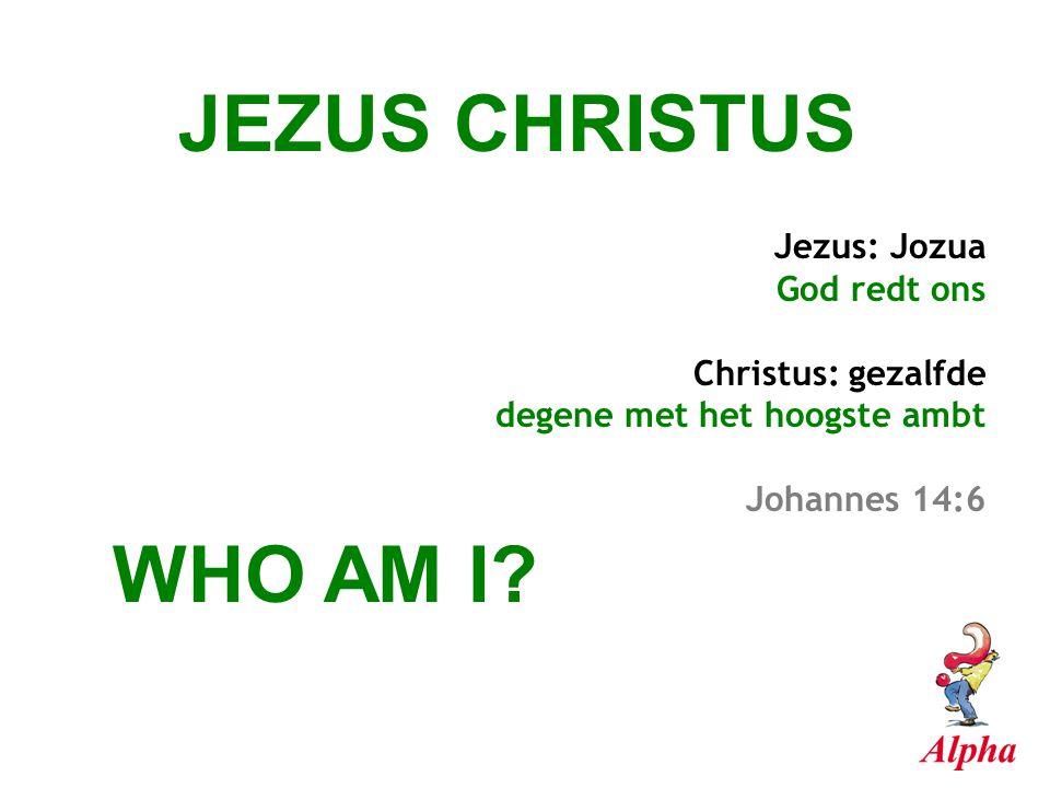JEZUS CHRISTUS Jezus: Jozua God redt ons Christus: gezalfde degene met het hoogste ambt Johannes 14:6 WHO AM I?