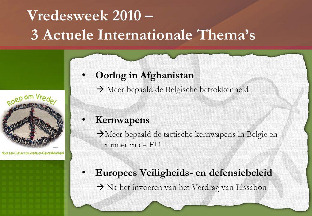 Vredesweek 2010 – 3 Actuele Internationale Thema's Oorlog in Afghanistan  Meer bepaald de Belgische betrokkenheid Kernwapens  Meer bepaald de tactis