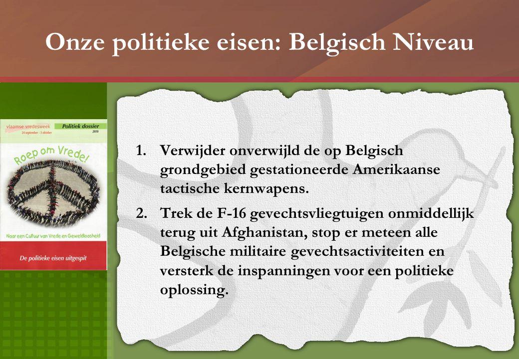 Onze politieke eisen: Belgisch Niveau 1.Verwijder onverwijld de op Belgisch grondgebied gestationeerde Amerikaanse tactische kernwapens. 2.Trek de F-1