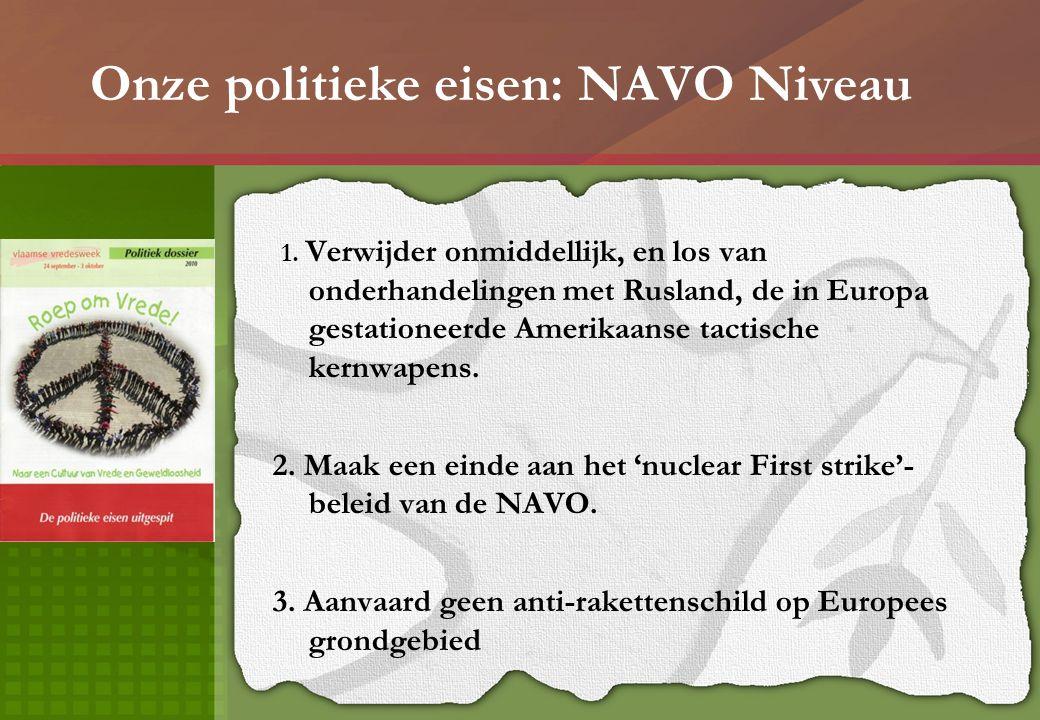 Onze politieke eisen: NAVO Niveau 1. Verwijder onmiddellijk, en los van onderhandelingen met Rusland, de in Europa gestationeerde Amerikaanse tactisch