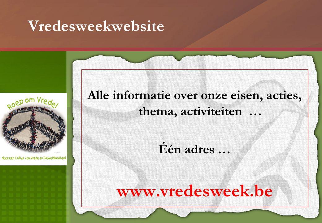 Vredesweekwebsite Alle informatie over onze eisen, acties, thema, activiteiten … Één adres … www.vredesweek.be