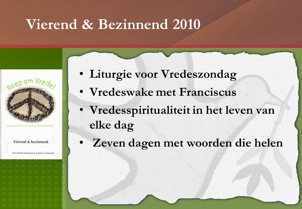 Vierend & Bezinnend 2010 Liturgie voor Vredeszondag Vredeswake met Franciscus Vredesspiritualiteit in het leven van elke dag Zeven dagen met woorden d