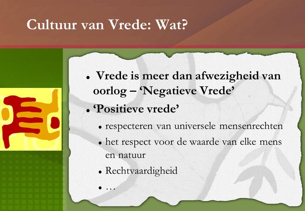 Cultuur van Vrede: 8 assen 1.Bevordering van een cultuur van vrede door middel van educatie 2.Bevordering van duurzame economische en sociale ontwikkeling 3.Bevordering van de eerbiediging van de mensenrechten 4.Zorg voor de gelijkheid tussen mannen en vrouwen