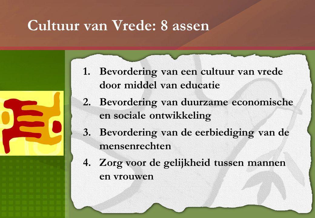 Cultuur van Vrede: 8 assen 1.Bevordering van een cultuur van vrede door middel van educatie 2.Bevordering van duurzame economische en sociale ontwikke