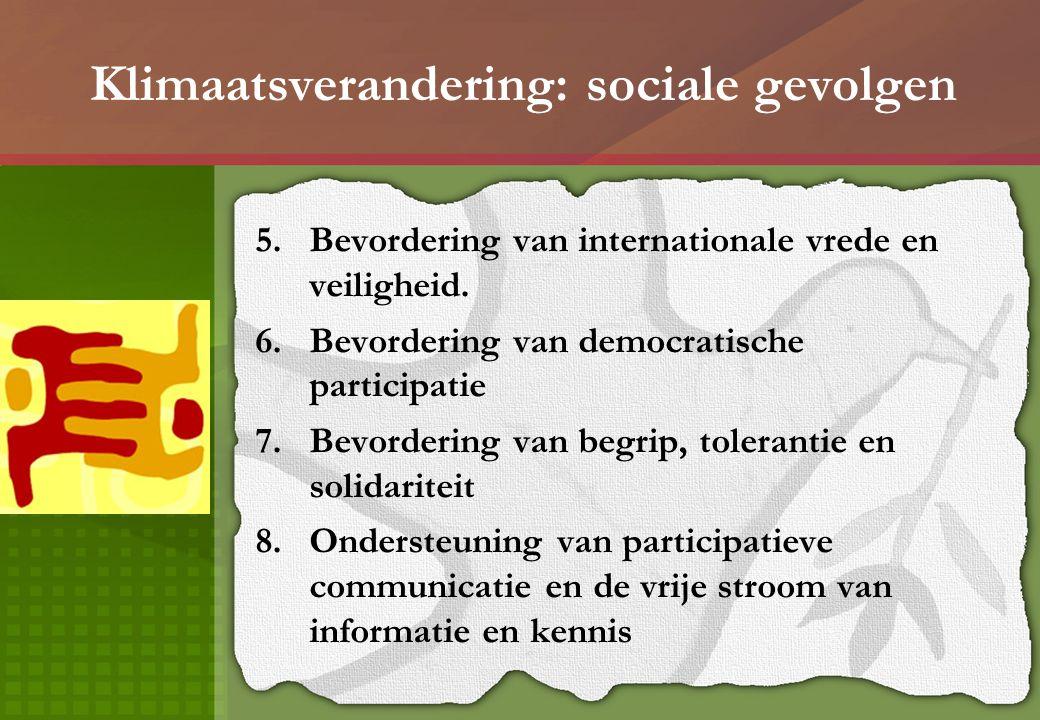 Klimaatsverandering: sociale gevolgen 5.Bevordering van internationale vrede en veiligheid. 6.Bevordering van democratische participatie 7.Bevordering