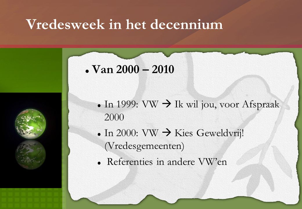 Vredesweek in het decennium Van 2000 – 2010 In 1999: VW  Ik wil jou, voor Afspraak 2000 In 2000: VW  Kies Geweldvrij! (Vredesgemeenten) Referenties
