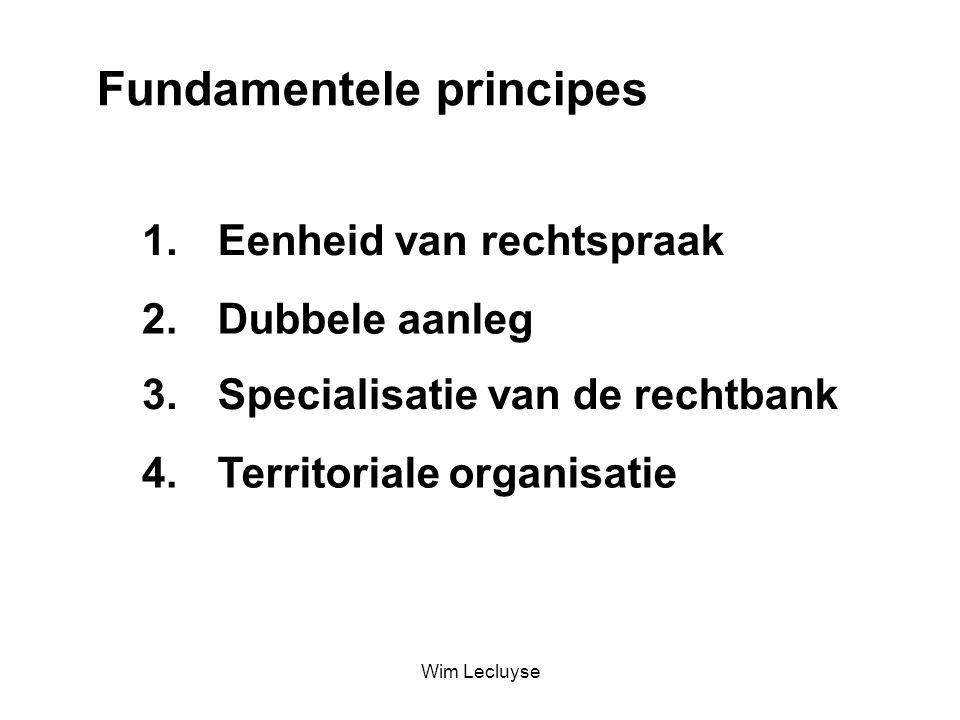 Fundamentele principes Eenheid van rechtspraak1. Dubbele aanleg2. Specialisatie van de rechtbank3. Territoriale organisatie4. Wim Lecluyse