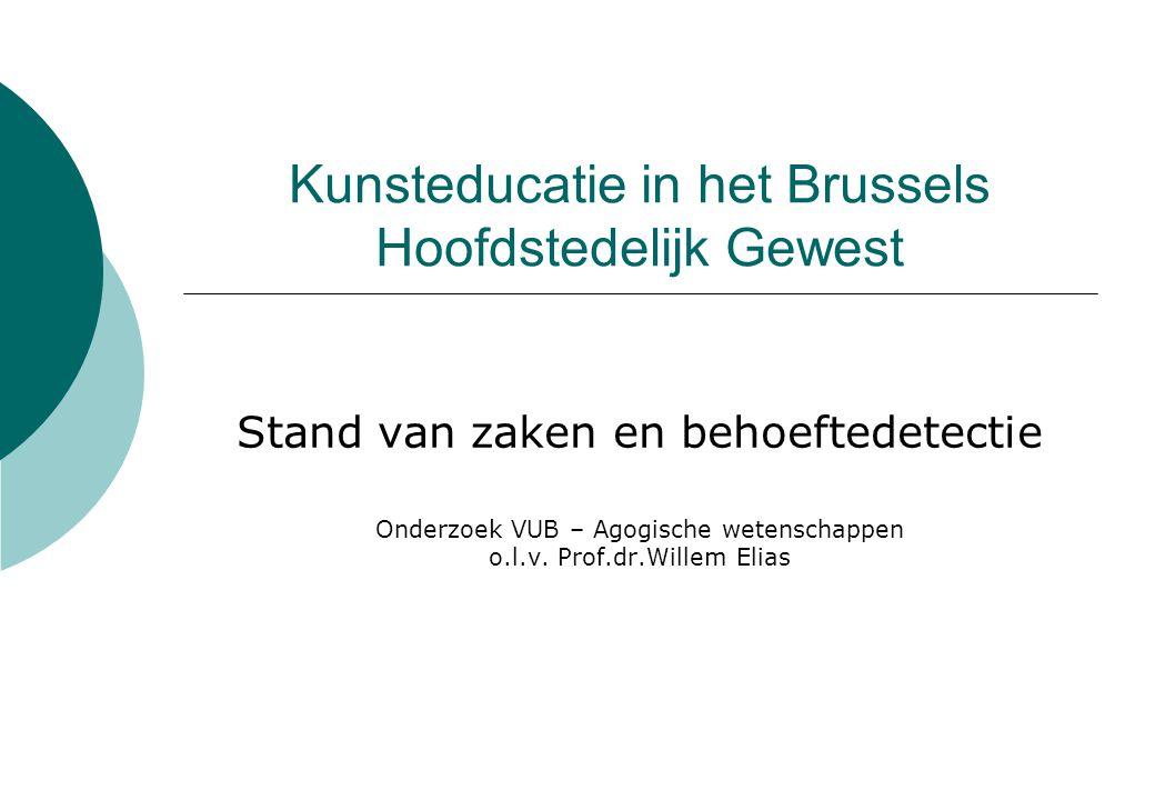 Kunsteducatie in het Brussels Hoofdstedelijk Gewest Stand van zaken en behoeftedetectie Onderzoek VUB – Agogische wetenschappen o.l.v.