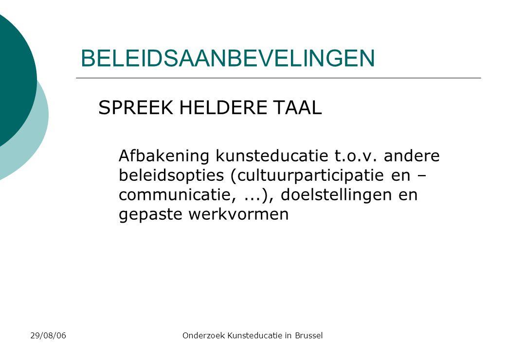 29/08/06Onderzoek Kunsteducatie in Brussel BELEIDSAANBEVELINGEN SPREEK HELDERE TAAL Afbakening kunsteducatie t.o.v.