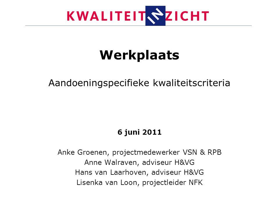 Werkplaats Aandoeningspecifieke kwaliteitscriteria 6 juni 2011 Anke Groenen, projectmedewerker VSN & RPB Anne Walraven, adviseur H&VG Hans van Laarhov