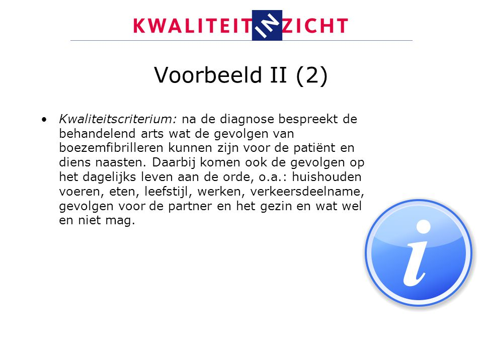 Voorbeeld II (2) Kwaliteitscriterium: na de diagnose bespreekt de behandelend arts wat de gevolgen van boezemfibrilleren kunnen zijn voor de patiënt e