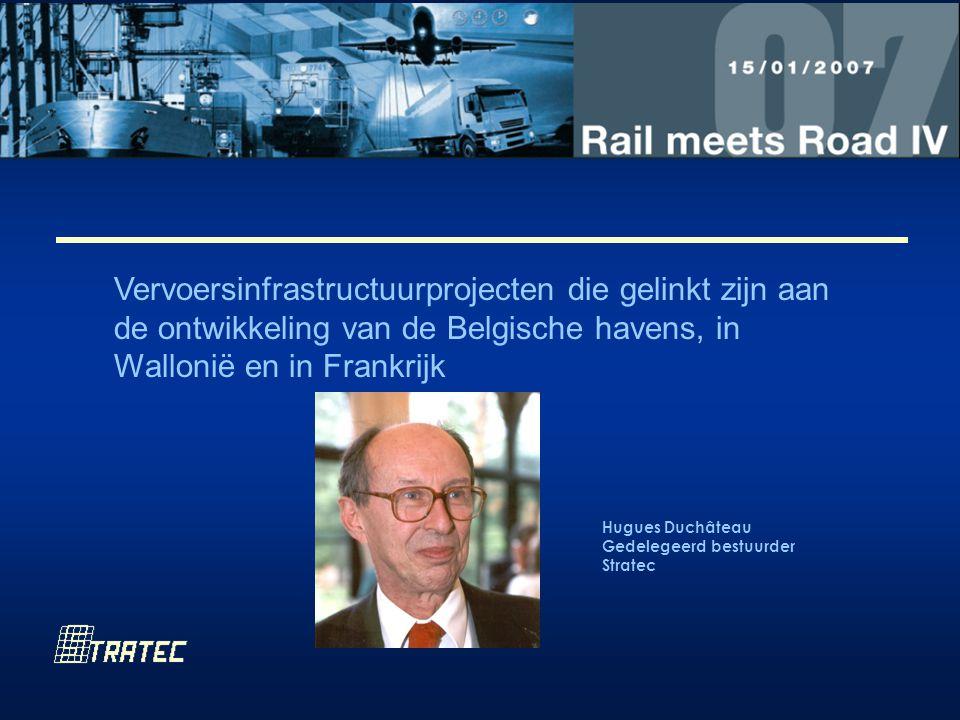 Vervoersinfrastructuurprojecten die gelinkt zijn aan de ontwikkeling van de Belgische havens, in Wallonië en in Frankrijk Hugues Duchâteau Gedelegeerd bestuurder Stratec