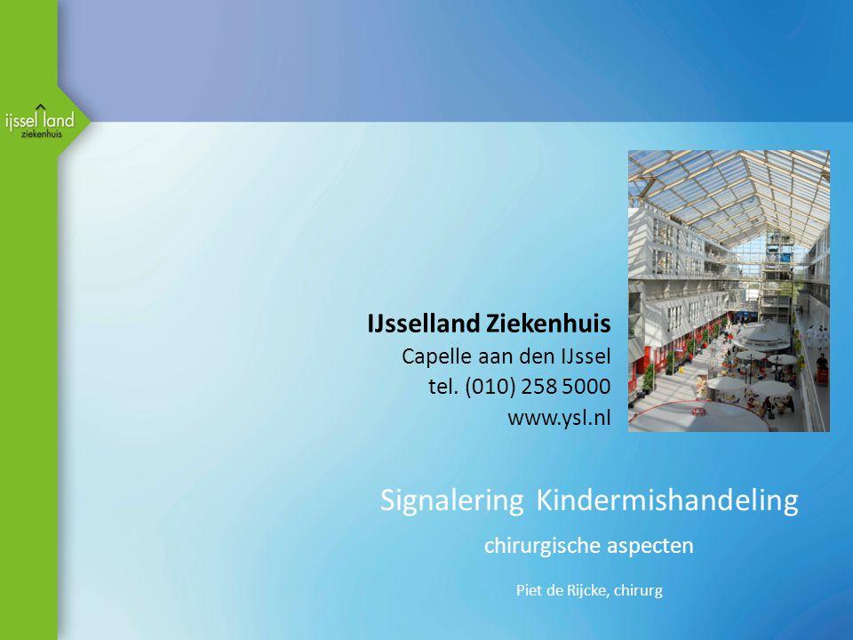 Signalering Kindermishandeling chirurgische aspecten Piet de Rijcke, chirurg IJsselland Ziekenhuis Capelle aan den IJssel tel. (010) 258 5000 www.ysl.