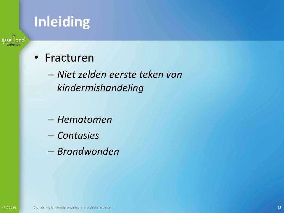 Inleiding Fracturen – Niet zelden eerste teken van kindermishandeling – Hematomen – Contusies – Brandwonden 7-8-2014 Signalering Kindermishandeling, c