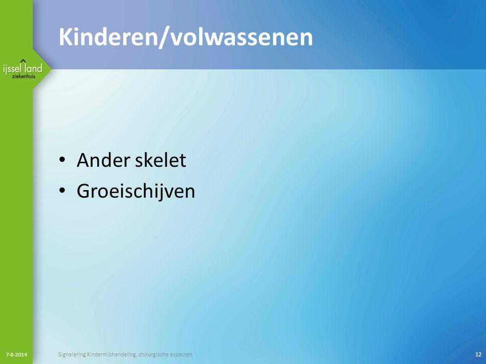 Kinderen/volwassenen Ander skelet Groeischijven 7-8-2014 Signalering Kindermishandeling, chirurgische aspecten12