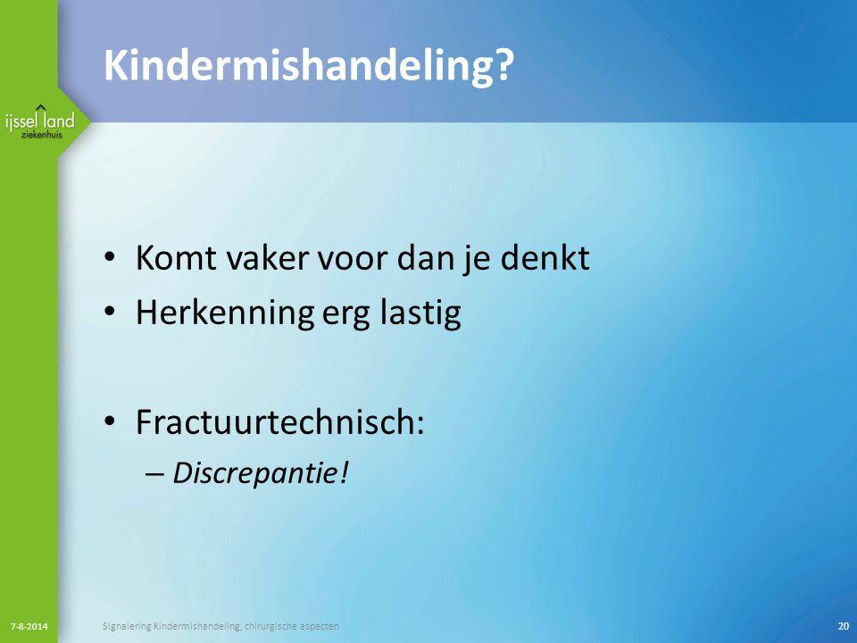 Kindermishandeling? Komt vaker voor dan je denkt Herkenning erg lastig Fractuurtechnisch: – Discrepantie! 7-8-2014 Signalering Kindermishandeling, chi