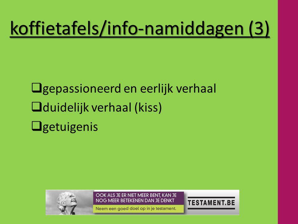koffietafels/info-namiddagen (3)  gepassioneerd en eerlijk verhaal  duidelijk verhaal (kiss)  getuigenis