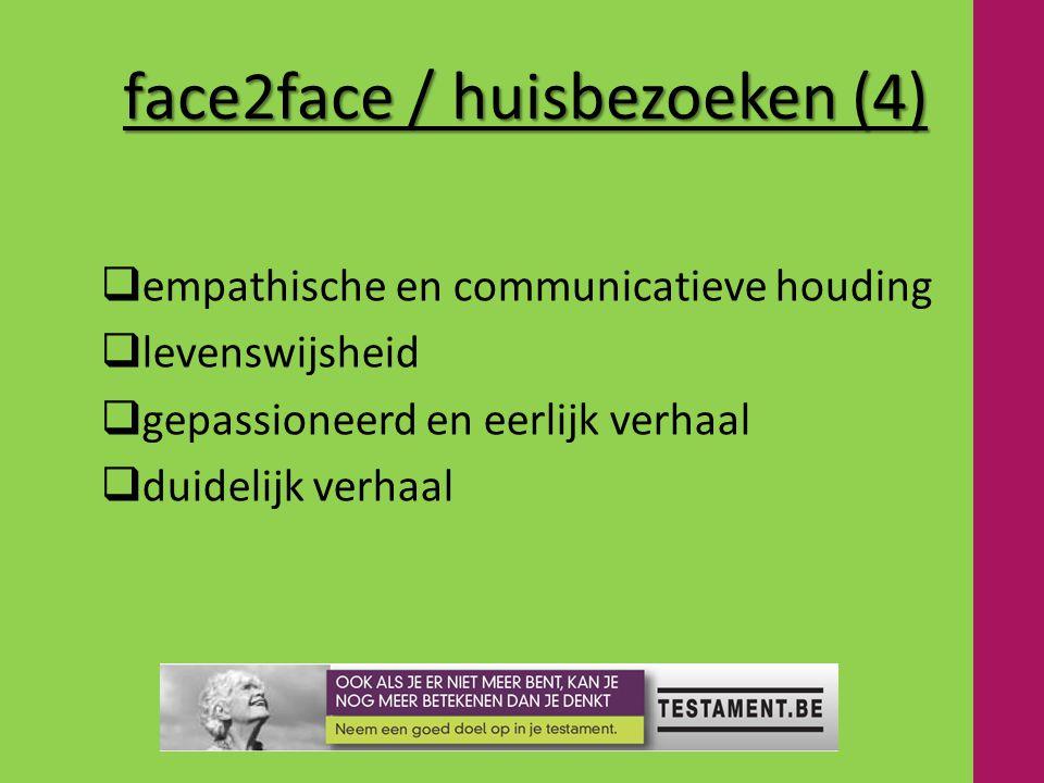 face2face / huisbezoeken (4)  empathische en communicatieve houding  levenswijsheid  gepassioneerd en eerlijk verhaal  duidelijk verhaal