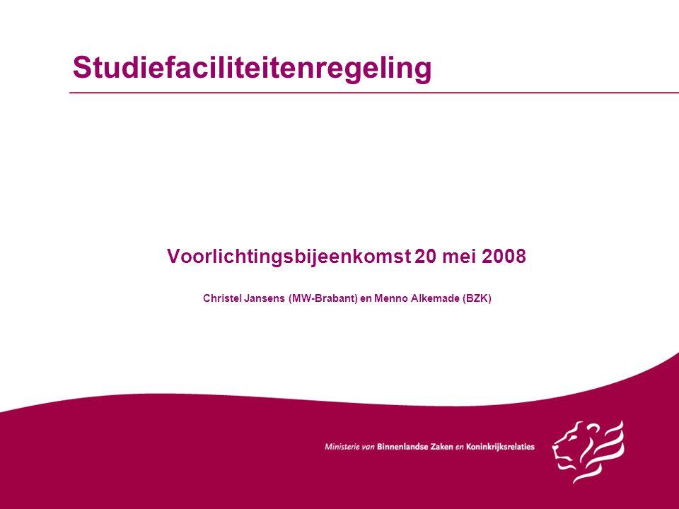 Studiefaciliteitenregeling Voorlichtingsbijeenkomst 20 mei 2008 Christel Jansens (MW-Brabant) en Menno Alkemade (BZK)