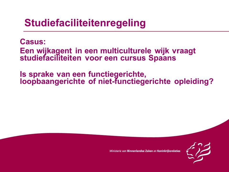 Studiefaciliteitenregeling Casus: Een wijkagent in een multiculturele wijk vraagt studiefaciliteiten voor een cursus Spaans Is sprake van een functieg