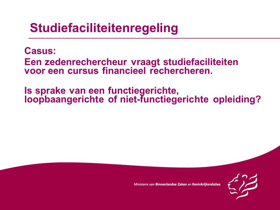 Studiefaciliteitenregeling Casus: Een zedenrechercheur vraagt studiefaciliteiten voor een cursus financieel rechercheren. Is sprake van een functieger