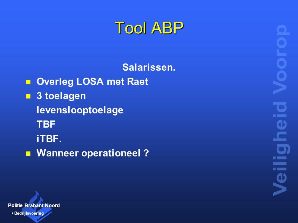 Politie Brabant-Noord Bedrijfsvoering Tool ABP Salarissen. n Overleg LOSA met Raet n 3 toelagen levenslooptoelage TBF iTBF. n Wanneer operationeel ?