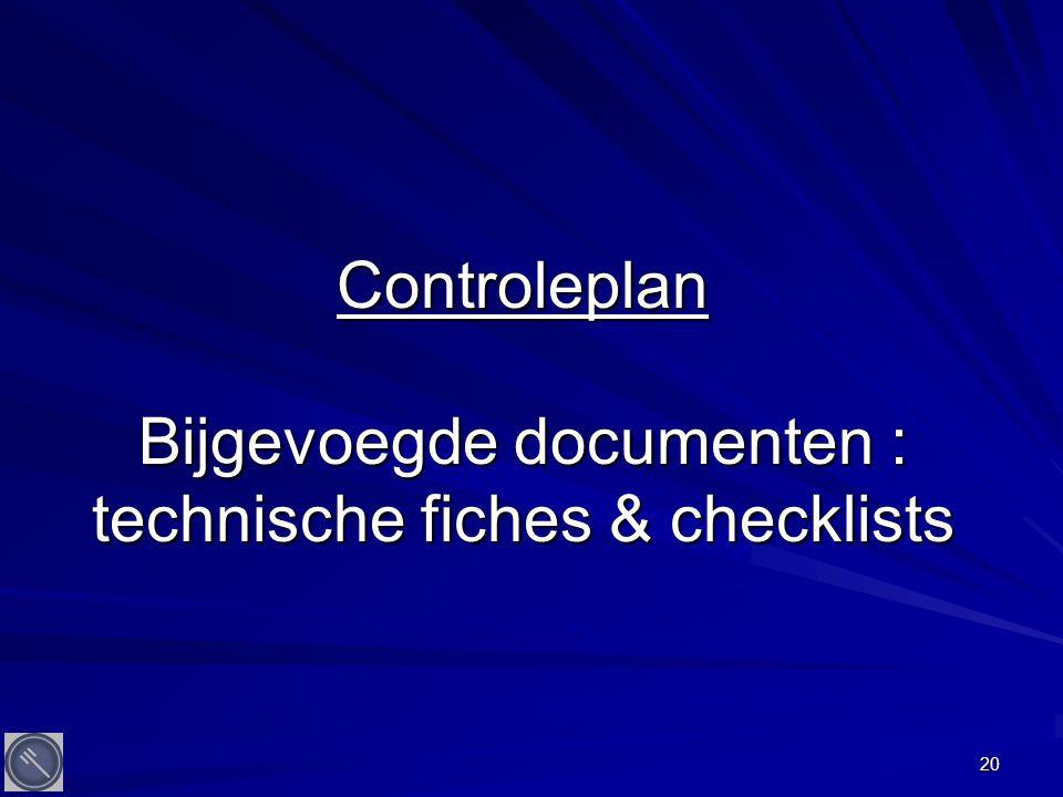 20 Controleplan Bijgevoegde documenten : technische fiches & checklists