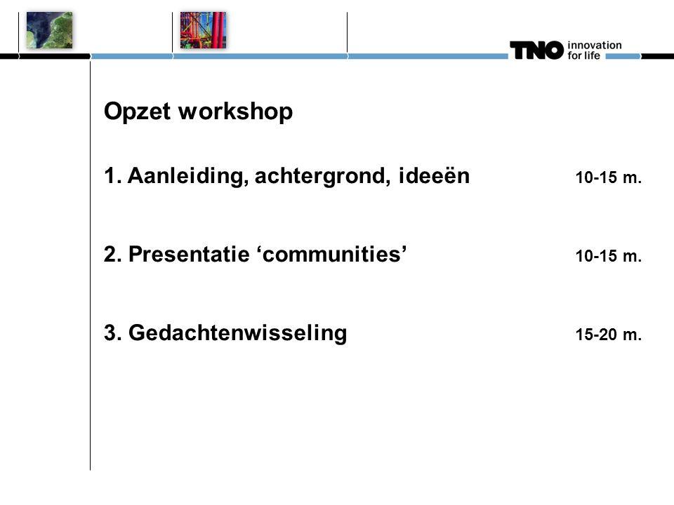 1. Aanleiding, achtergrond, ideeën 10-15 m. 2. Presentatie 'communities' 10-15 m.