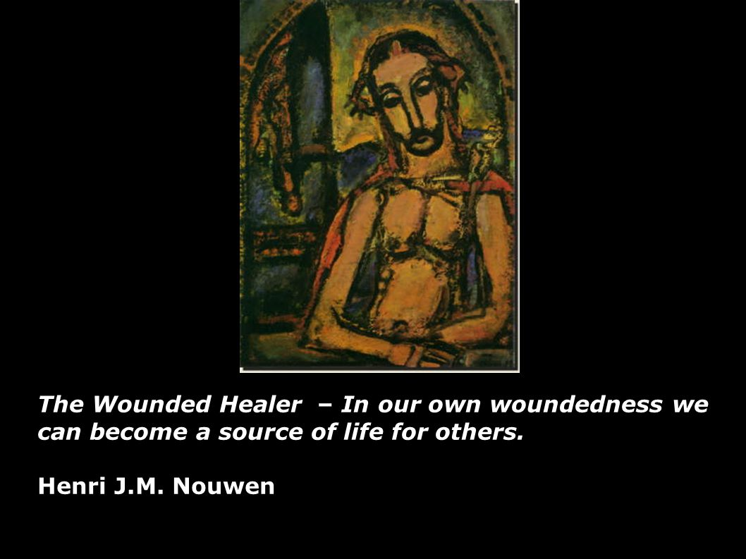 The Wounded Healer – In our own woundedness we can become a source of life for others.