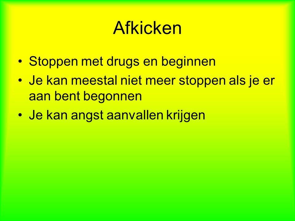 Afkicken Stoppen met drugs en beginnen Je kan meestal niet meer stoppen als je er aan bent begonnen Je kan angst aanvallen krijgen