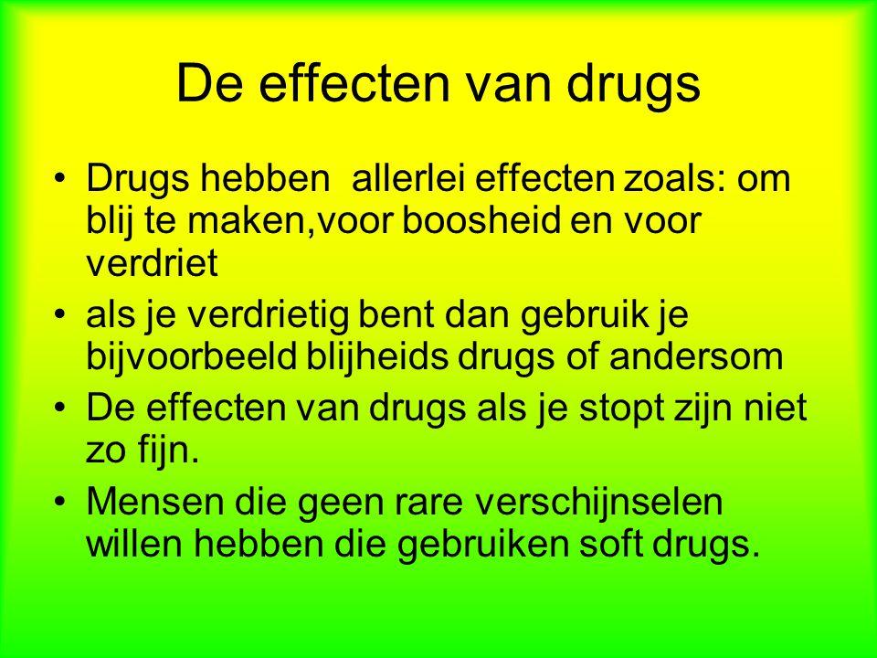 De effecten van drugs Drugs hebben allerlei effecten zoals: om blij te maken,voor boosheid en voor verdriet als je verdrietig bent dan gebruik je bijvoorbeeld blijheids drugs of andersom De effecten van drugs als je stopt zijn niet zo fijn.