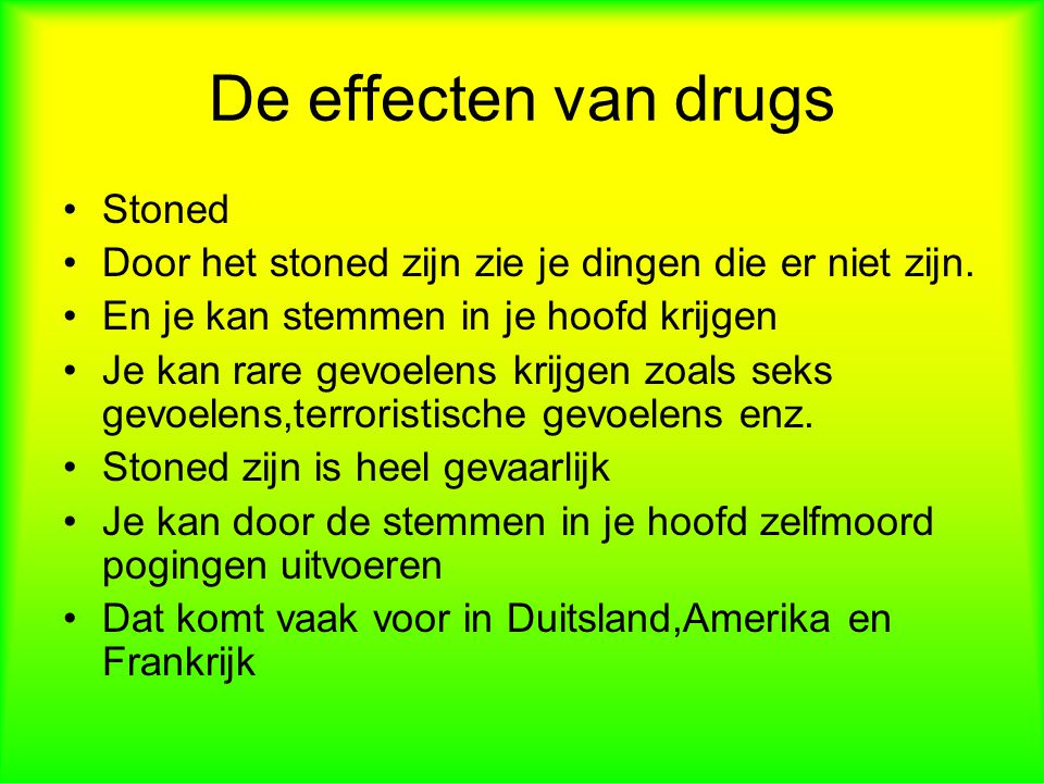 De effecten van drugs Stoned Door het stoned zijn zie je dingen die er niet zijn.