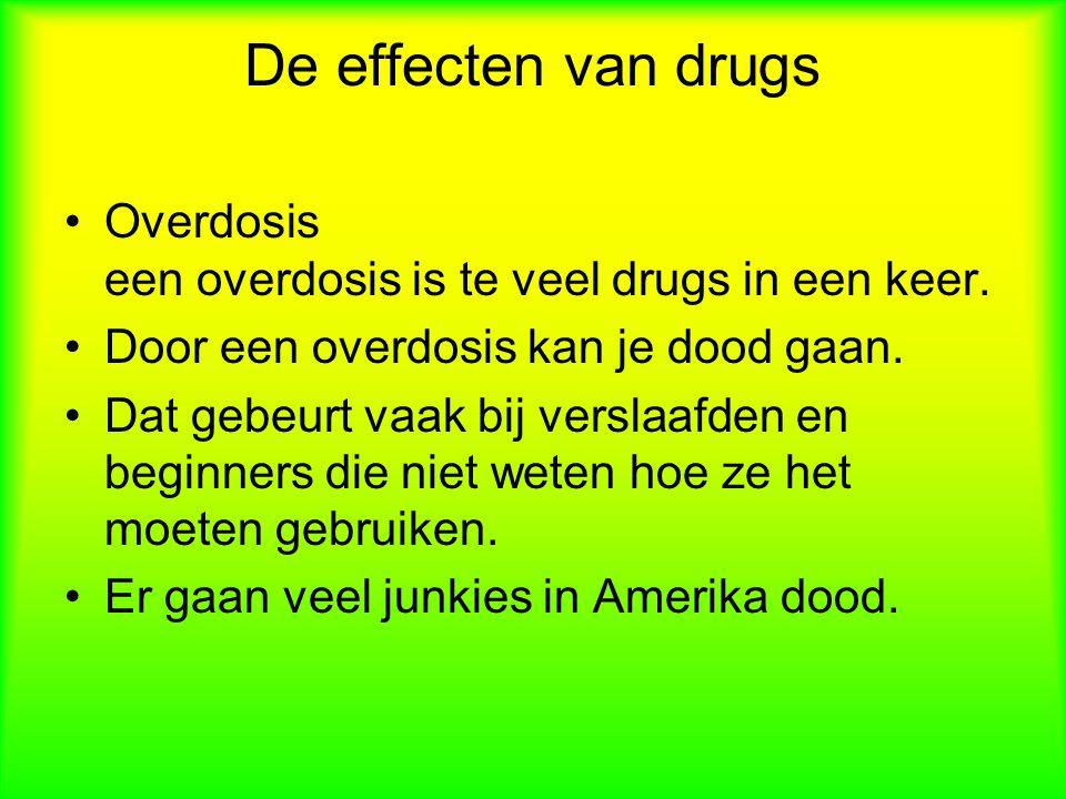 De effecten van drugs Overdosis een overdosis is te veel drugs in een keer.