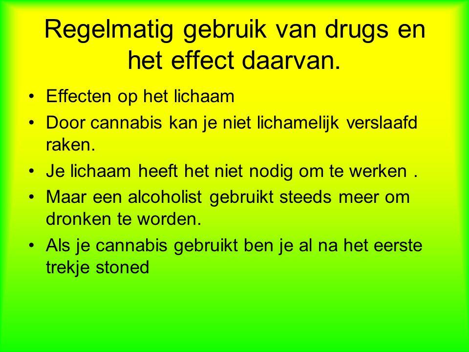 Regelmatig gebruik van drugs en het effect daarvan.