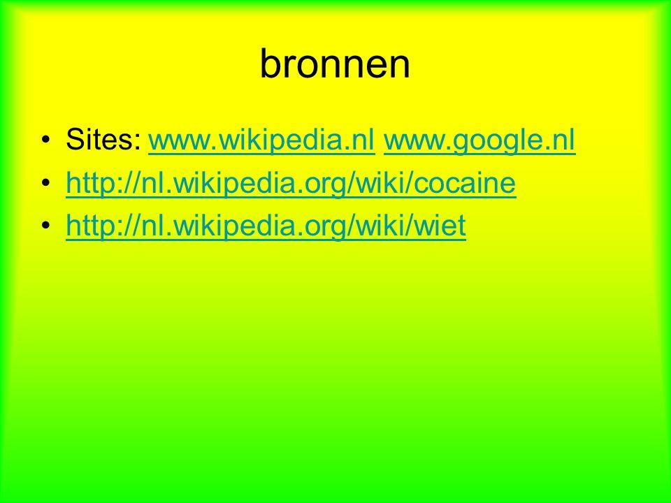 bronnen Sites: www.wikipedia.nl www.google.nlwww.wikipedia.nlwww.google.nl http://nl.wikipedia.org/wiki/cocaine http://nl.wikipedia.org/wiki/wiet