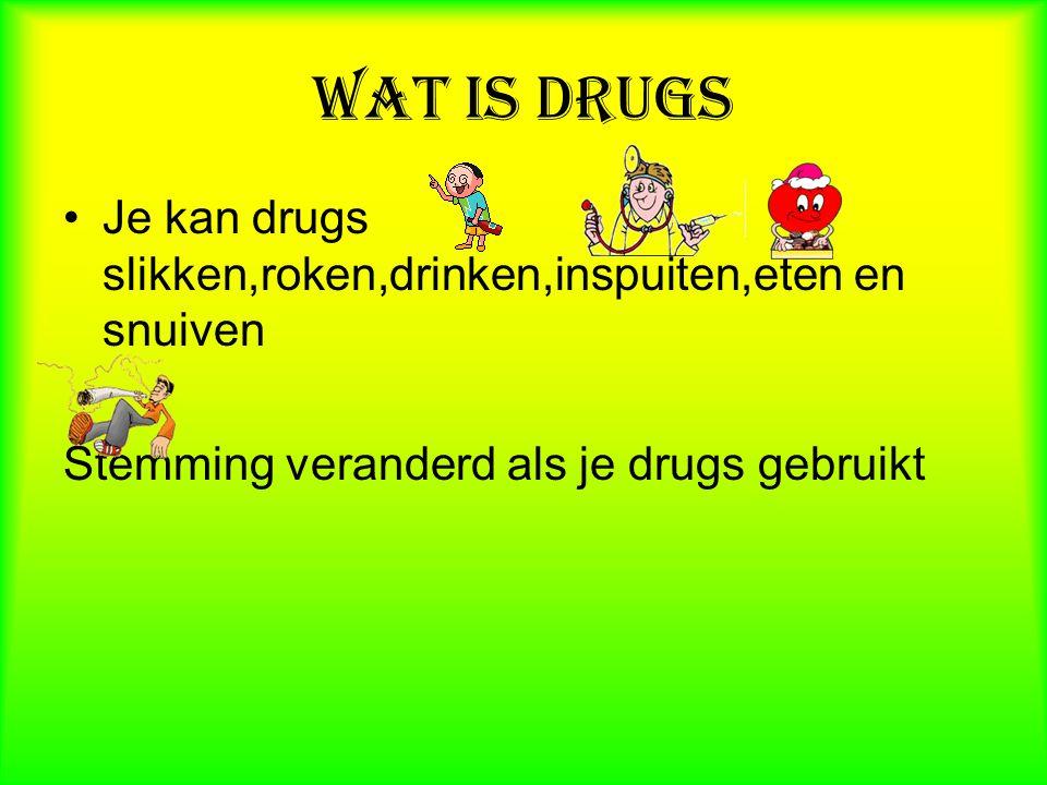 Wat is drugs Je kan drugs slikken,roken,drinken,inspuiten,eten en snuiven Stemming veranderd als je drugs gebruikt