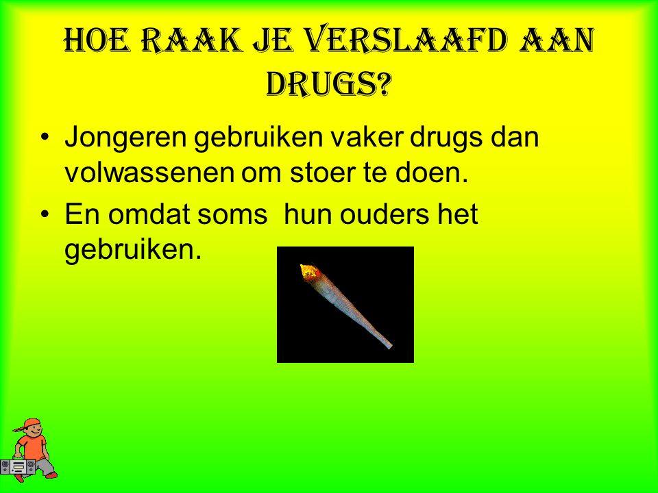 Hoe raak je verslaafd aan drugs.Jongeren gebruiken vaker drugs dan volwassenen om stoer te doen.