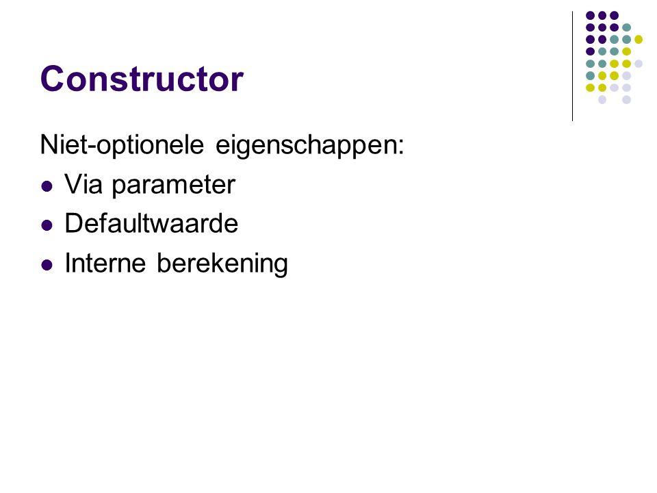 Constructor Niet-optionele eigenschappen: Via parameter Defaultwaarde Interne berekening