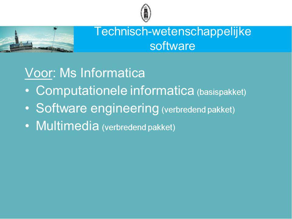 Technisch-wetenschappelijke software Voor: Ms Informatica Computationele informatica (basispakket) Software engineering (verbredend pakket) Multimedia (verbredend pakket)